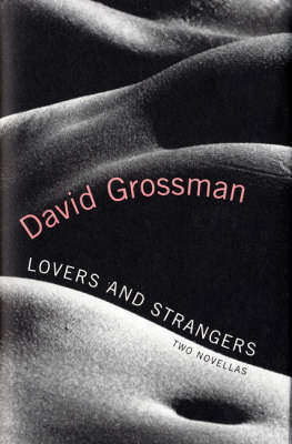 Lovers and Strangers: Two Novellas by David Grossman