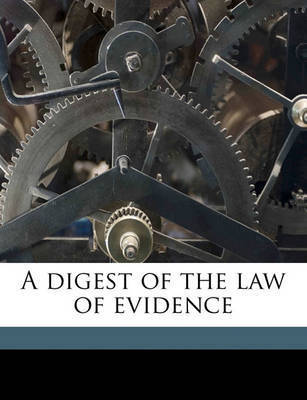 A Digest of the Law of Evidence by James Fitzjames Stephen, Sir
