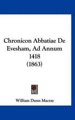 Chronicon Abbatiae de Evesham, Ad Annum 1418 (1863) by William Dunn Macray