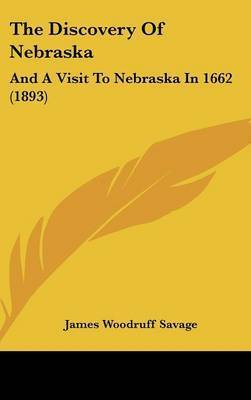 The Discovery of Nebraska: And a Visit to Nebraska in 1662 (1893) by James Woodruff Savage