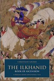 The Ilkhanid Book of Ascension by Christiane Gruber image