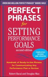 Perfect Phrases for Setting Performance Goals, Second Edition by Robert Bacal