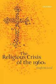 The Religious Crisis of the 1960s by Hugh McLeod