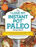 "The ""I Love My Instant Pot"" Paleo Recipe Book by Michelle Fagone"