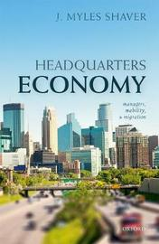 Headquarters Economy by J. Myles Shaver