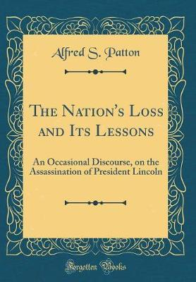 The Nation's Loss and Its Lessons by Alfred S Patton