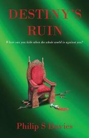 Destiny's Ruin by Philip S. Davies