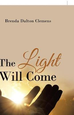 The Light Will Come by Brenda Dalton Clemens