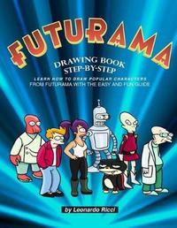Futurama Drawing Book Step-By-Step by Leonardo Ricci