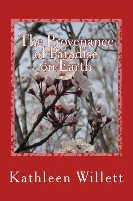 The Provenance of Paradise on Earth by MS Kathleen Willett
