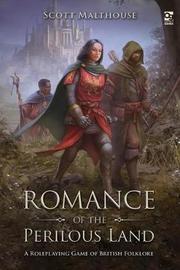 Romance of the Perilous Land by Scott Malthouse