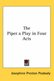 The Piper a Play in Four Acts by Josephine Preston Peabody image