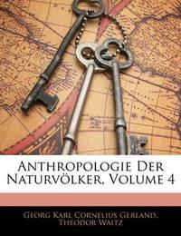 Anthropologie Der Naturvlker, Volume 4 by Georg Karl Cornelius Gerland