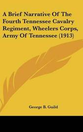 A Brief Narrative of the Fourth Tennessee Cavalry Regiment, Wheelers Corps, Army of Tennessee (1913) by George B. Guild