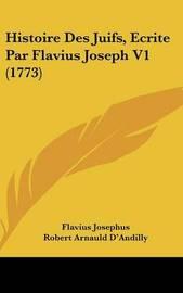 Histoire Des Juifs, Ecrite Par Flavius Joseph V1 (1773) by Flavius Josephus