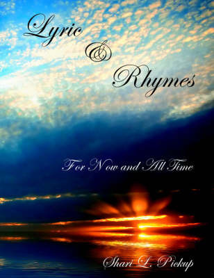 Lyric and Rhymes: For Now and All Time by L. Pickup Shari L. Pickup