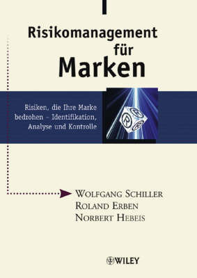 Risikomanagement Fur Marken: Risiken, Die Ihre Marke Bedrohen - Identifikation, Analyse Und Kontrolle by Wolfgang Schiller