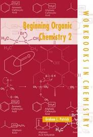 Beginning Organic Chemistry 2 by Graham L. Patrick