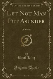 Let Not Man Put Asunder by Basil King