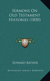 Sermons on Old Testament Histories (1850) by Edward Bather