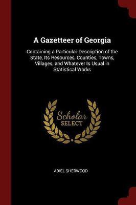 A Gazetteer of Georgia by Adiel Sherwood