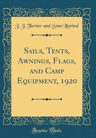 Sails, Tents, Awnings, Flags, and Camp Equipment, 1920 (Classic Reprint) by J J Turner and Sons Limited image