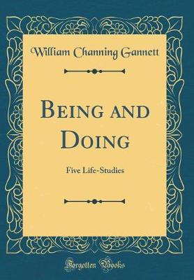Being and Doing by William Channing Gannett