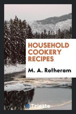 Household Cookery Recipes by M a Rotheram image