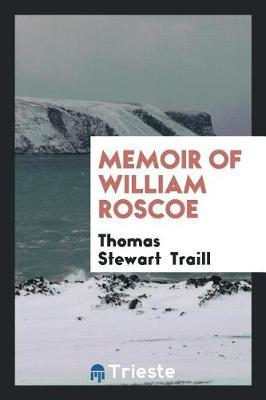 Memoir of William Roscoe by Thomas Stewart Traill image