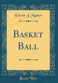 Basket Ball (Classic Reprint) by Edwin J Mather image