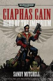 Caiphas Cain: Hero of the Imperium by Sandy Mitchell