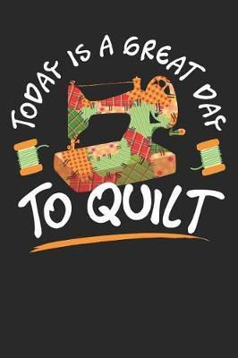 Today is a Great Day To Quilt by Quilting Moments
