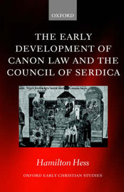 The Early Development of Canon Law and the Council of Serdica by Hamilton Hess