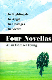 Four Novellas: The Nightingale, the Angel, the Hostages, the Victim by Allan Ishmael Young image