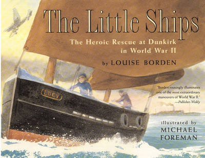 The Little Ships: The Heroic Rescue at Dunkirk in World War II by Louise Borden image