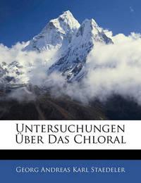 Untersuchungen Ber Das Chloral by Georg Andreas Karl Staedeler