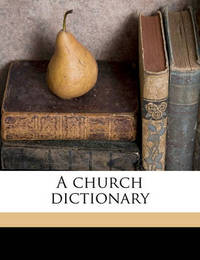 A Church Dictionary by Walter Farquhar Hook