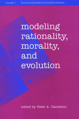Modeling Rationality, Morality, and Evolution by Peter Danielson