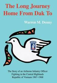 The Long Journey Home from Dak to by Warren M Denny