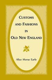 Customs and Fashions in Old New England by Alice Morse Earle