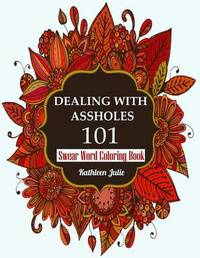 Dealing with Assholes 101 by Kathleen Julie