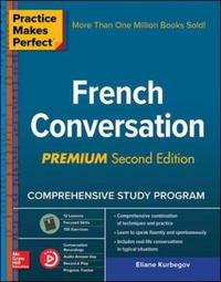 Practice Makes Perfect: French Conversation, Premium Second Edition by Eliane Kurbegov