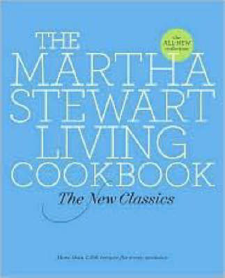 Martha Stewart Living Cookbook: The New Classics, by Martha Stewart