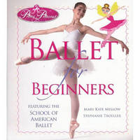 Prima Princessa's Ballet for Beginners: Featuring The School of American Ballet by Mary Kate Mellow image