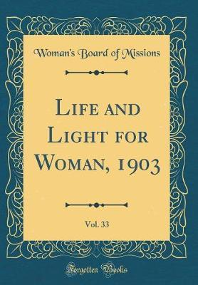 Life and Light for Woman, 1903, Vol. 33 (Classic Reprint) by Woman's Board of Missions