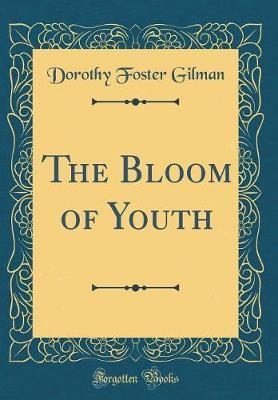 The Bloom of Youth (Classic Reprint) by Dorothy Foster Gilman image