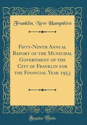 Fifty-Ninth Annual Report of the Municipal Government of the City of Franklin for the Financial Year 1953 (Classic Reprint) by Franklin New Hampshire