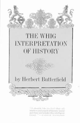 The Whig Interpretation of History by Herbert Butterfield