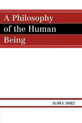 A Philosophy of the Human Being by Julian A. Davies