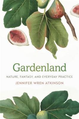 Gardenland by Jennifer Wren Atkinson